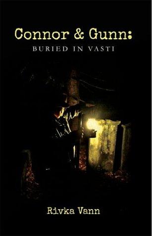 Connor & Gunn: BURIED IN VASTI (Connor & Gunn Mysteries) Rivka Vann