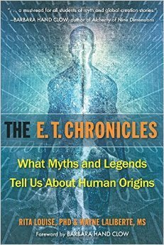 E.T. Chronicles: What Myths and Legends Tell Us about Human Origins  by  Rita Louise