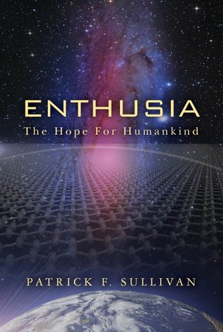 Enthusia: The Hope for Humankind  by  Patrick F. Sullivan