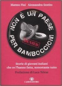 Non è un paese per bamboccioni. Storie di giovani italiani che ce lhanno fatta, nonostante tutto Matteo Fini