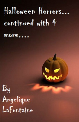 Halloween Horrors (Continued...with 4 more)  by  Angelique LaFontaine