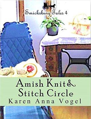 Amish Knit & Stitch Circle: Smicksburg Tales 4 (Complete Short Story Serial Episodes 1-8)  by  Karen Anna Vogel