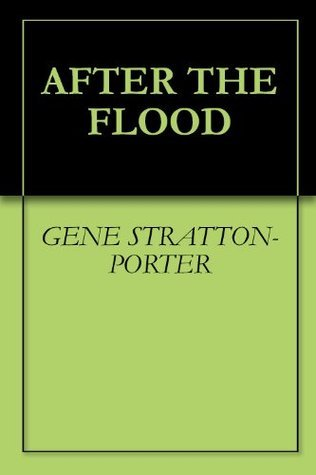 AFTER THE FLOOD  by  Gene Stratton-Porter