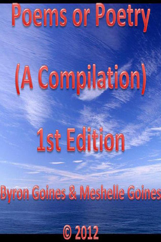 Poems or Poetry (A Compilation) 1st Edition Byron Goines