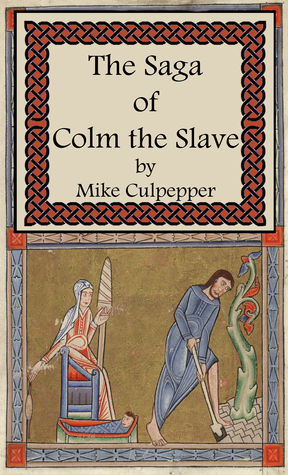The Saga Of Colm The Slave  by  Mike Culpepper