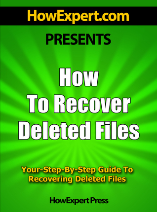 How To Recover Deleted Files: Your Step-By-Step Guide To Recovering Deleted Files  by  HowExpert Press