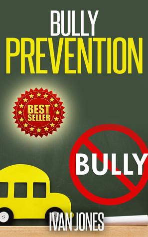 Bully Prevention (Stop Bullying Now) Ivan Jones