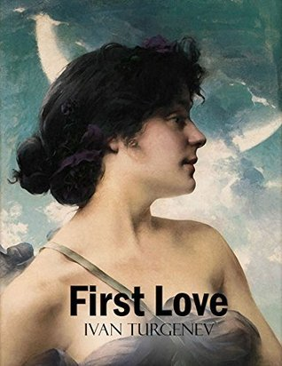 First Love: (Annotated)  by  Ivan Turgenev