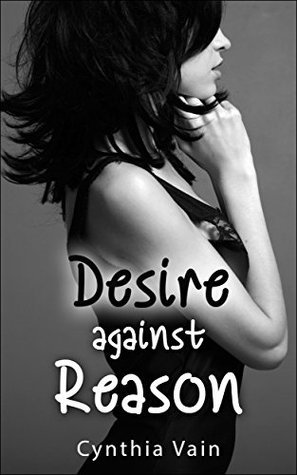 Desire against Reason  by  Cynthia Vain