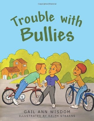 Trouble with Bullies  by  Gail Ann Wisdom