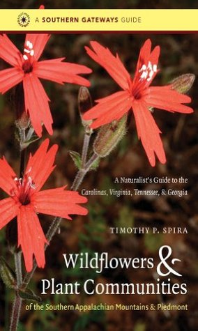 Wildflowers and Plant Communities of the Southern Appalachian Mountains and Piedmont: A Naturalists Guide to the Carolinas, Virginia, Tennessee, and Georgia  by  Timothy Spira