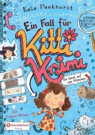 Ein Fall für Kitti Krimi, Band 01: Ein Geist auf vier Pfötchen  by  Kate Pankhurst
