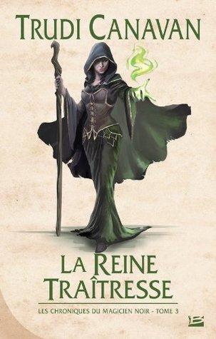 La Reine Traîtresse: (Les Chroniques du Magicien Noir #3)  by  Trudi Canavan