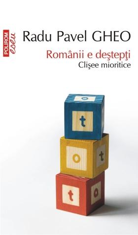Românii e deştepţi: clișee mioritice  by  Radu Pavel Gheo