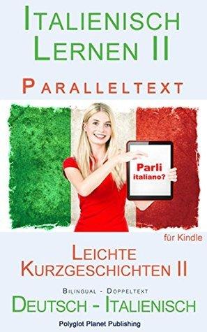 Italienisch Lernen II - Paralleltext - Leichte Kurzgeschichten II Deutsch - Italienisch), Bilingual - Doppeltext  by  Polyglot Planet Publishing