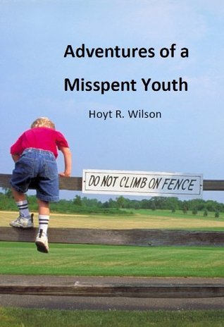 Adventures of a Misspent Youth Hoyt R. Wilson