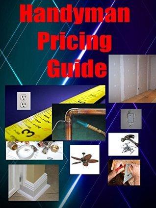 Handyman Pricing Guide  by  Michael Kraus