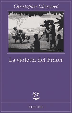 La violetta del Prater Christopher Isherwood