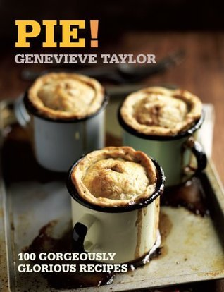 Pie!: 100 Gorgeously Glorious Recipes (100 Great Recipes) Genevieve Taylor