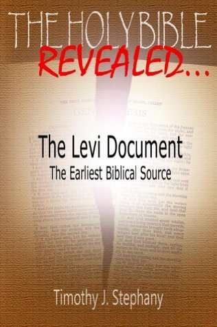 The Levi Document: The Earliest Biblical Source  by  Timothy J. Stephany