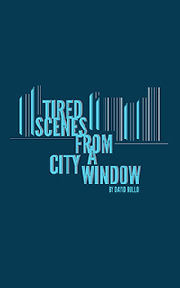 Tired Scenes from a City Window  by  David Rullo