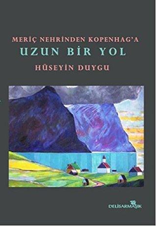 Meriç Nehrinden Kopenaga Uzun Bir Yol  by  Hüseyin Duygu