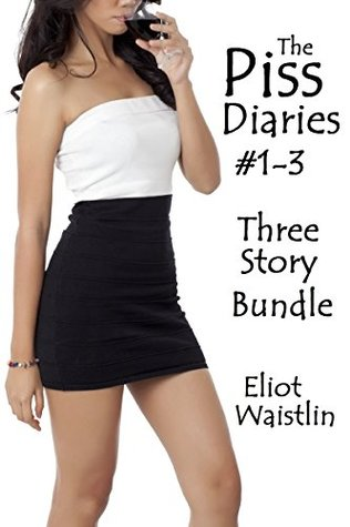 Piss Diaries Bundle #1-3: Three Story Bundle Eliot Waistlin