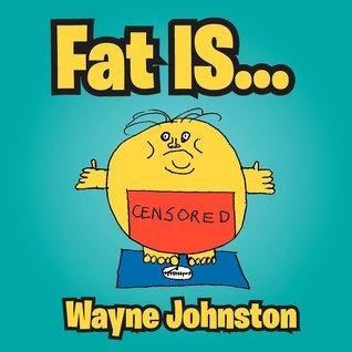 Fat Is...  by  Wayne   Johnston