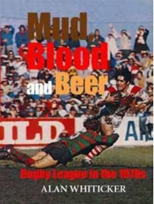 Mud, Blood and Beer: Rugby League in the 1970s  by  Alan Whiticker
