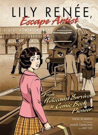 Lily Renée, Escape Artist: From Holocaust Survivor to Comic Book Pioneer  by  Trina Robbins