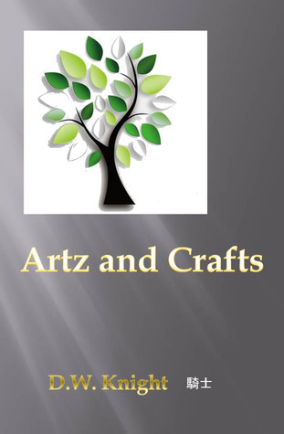 Artz and Crafts  by  D. W. Knight