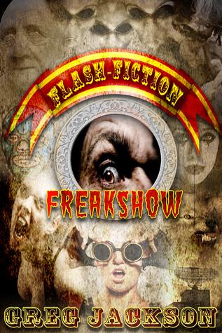 Flash Fiction Freakshow Greg Jackson