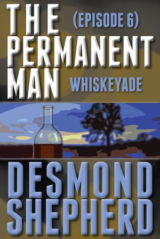 The Permanent Man #6: Whiskeyade  by  Desmond Shepherd