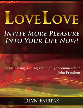 LoveLove: Invite More Pleasure Into Your Life Now! Dlyn Fairfax