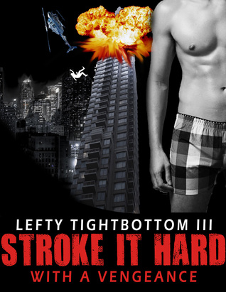 Stroke It Hard: With a Vengeance  by  Lefty Tightbottom III