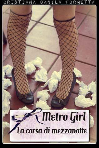 Metro Girl: La corsa di mezzanotte Cristiana Danila Formetta