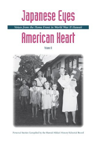 Japanese Eyes, American Heart - Vol. 2: Voices from the Home Front in World War II Hawaii  by  Hawaii Nikkei History Editorial Board