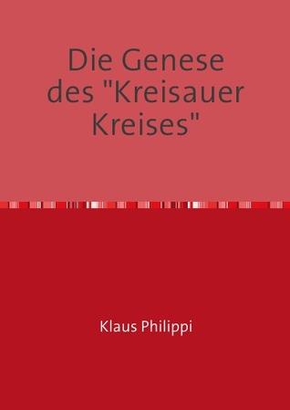 Die Genese des Kreisauer Kreises  by  Klaus Dr. Philippi