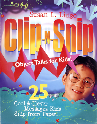 Clip-N-Snip Object Talks for Kids!: 25 Cool & Clever Messages Kids Snip from Paper!  by  Susan Lingo