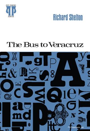 The Bus to Veracruz  by  Richard Shelton