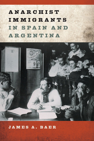 Anarchist Immigrants in Spain and Argentina James A Baer