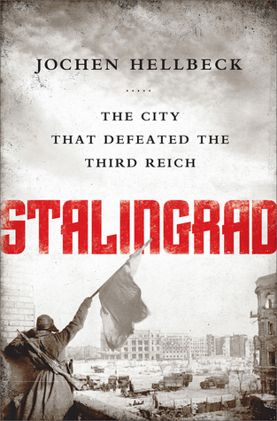 Stalingrad: The City that Defeated the Third Reich Jochen Hellbeck