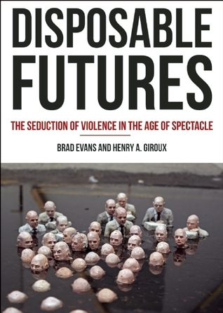 Disposable Futures: The Seduction of Violence in the Age of Spectacle Henry A. Giroux