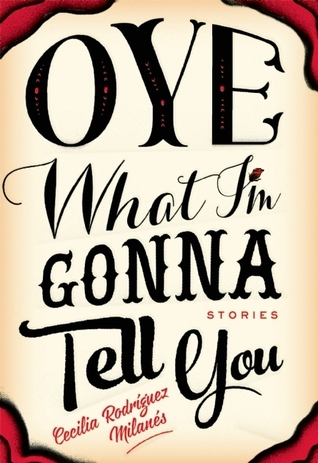 Oye What Im Gonna Tell You  by  Cecilia Rodriguez Milanes