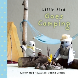 Little Bird Goes Camping  by  Kirsten  Hall