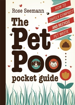 The Pet Poo Pocket Guide: How to Safely Compost and Recycle Pet Waste  by  Rose Seemann