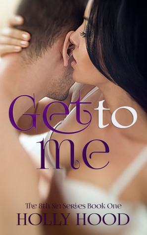Get to Me (8th Sin, #1) Holly Hood
