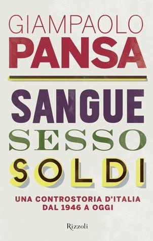 Sangue, sesso e soldi: Una controstoria dItalia dal 1946 a oggi Giampaolo Pansa