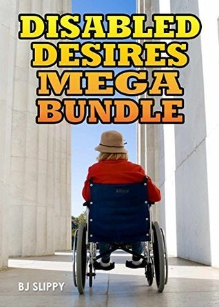 Disabled Desires Mega Bundle (Erotic Disability Fiction, #1) B.J. Slippy