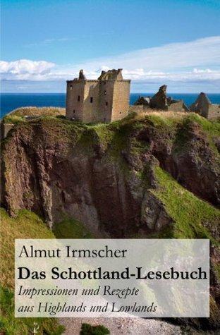Das Schottland-Lesebuch: Impressionen und Rezepte aus Highlands und Lowlands Almut Irmscher